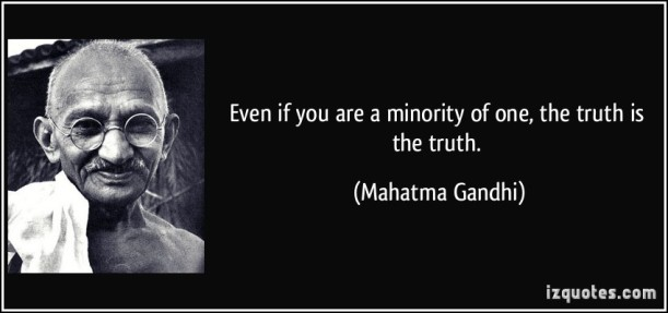 quote-even-if-you-are-a-minority-of-one-the-truth-is-the-truth-mahatma-gandhi-68003